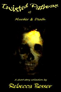 Twisted Pathways of Murder & Death by Rebecca Besser