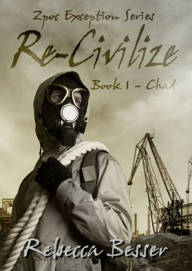 Zpoc Exception Series: Re-Civilize: Book 1 - Chad by Rebecca Besser